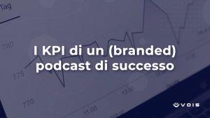 i kpi di un branded podcast di successo