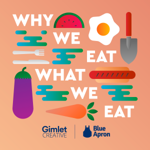 Why We Eat What We Eat - Blue Apron & Gimlet Media industria alimentare