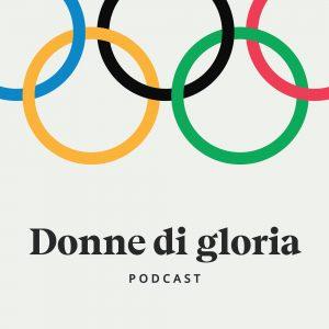 Donne di Gloria podcast olimpiadi max Corona
