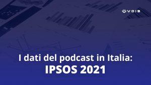 dati ipsos podcast 2021 italia
